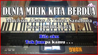 Muchsin Alatas & Titiek Sandhora - DUNIA MILIK KITA BERDUA - Karaoke Dangdut (Cover) Korg Pa3X