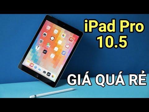 iPad Pro 10.5 GIÁ QUÁ NGON có nên tậu bây giờ?