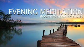 Evening Meditation: 10 Minutes - Positive Affirmations to close your day.