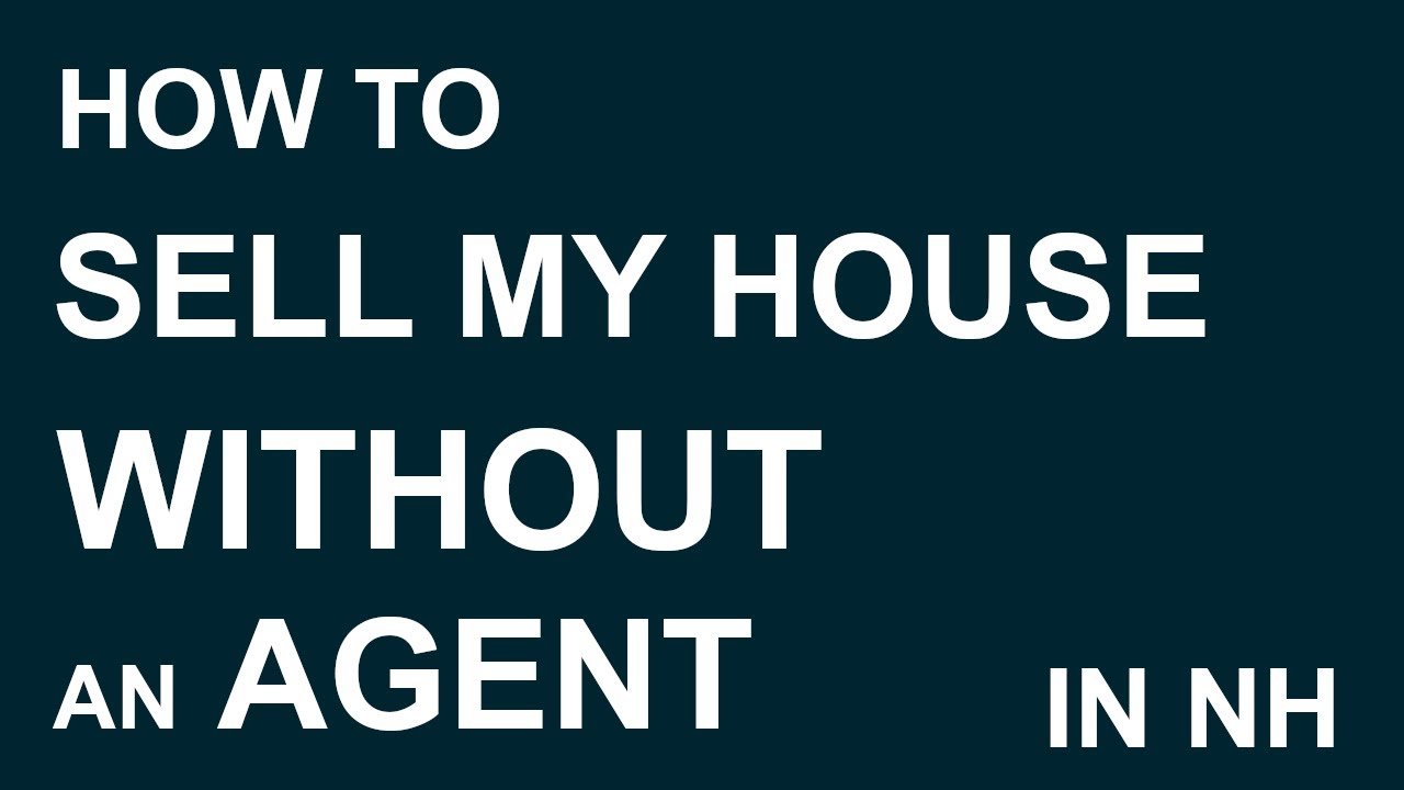 How To Sell My House Without An Agent in New Hampshire