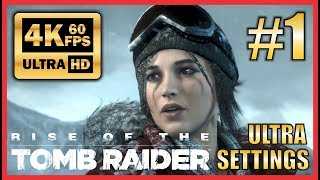 Rise of The Tomb Raider - Ultra HD 4K 60fps Walkthrough #1 Ultra Settings -NO COMMENTARY-