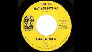 Brenton Wood   I Like The Way You Love Me