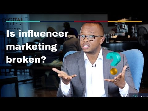 Is Influencer Marketing Broken? - Digital Africa With Mark K