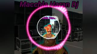 Macchla Haran Masuq Hard bass Mix Competition Dj mangal