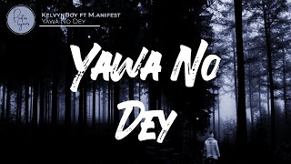 KelvynBoy ft M.anifest - Yawa No Dey Lyrics Video