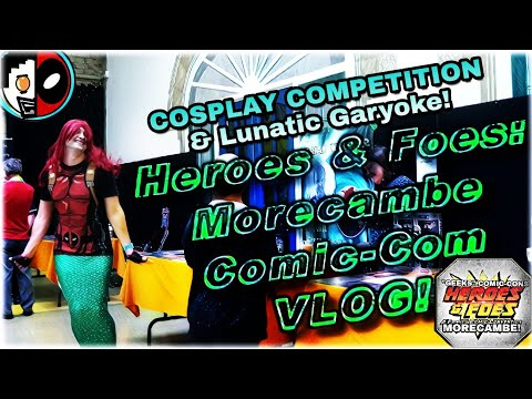 Heroes & Foes: Morecambe Comic-Con Vlog & Cosplay Competition!
