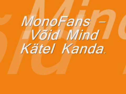 monofans - Võid Mind Kätel Kanda