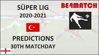 Super lig Turkey 2020 2021 30th day Football game predictions 12 March 15 March
