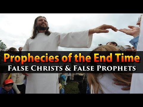 Prophecies of the End Time Pt. 1 - False Christs and Prophets