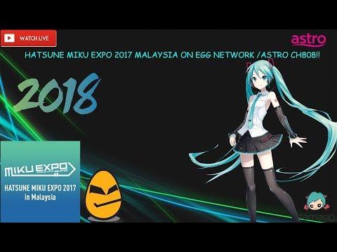 ❤HATSUNE MIKU EXPO 2017 MALAYSIA ON EGG NETWORK /ASTRO CH808❤