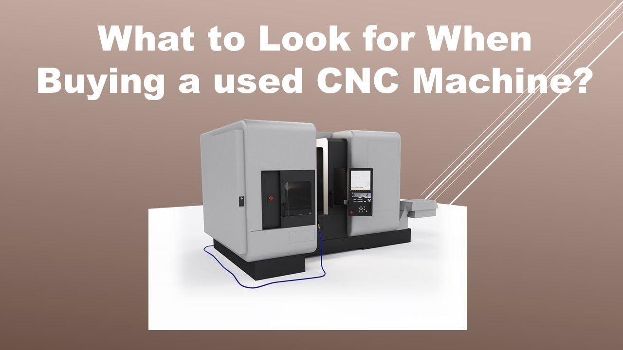 What to Look for When Buying a used CNC Machine? - YouTube