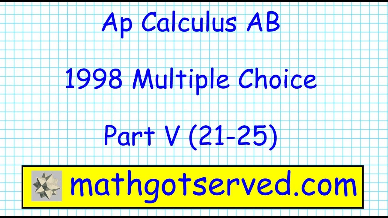 Ap Calculus Ab Multiple Choice 1998 Exam Solutions Questions Videos