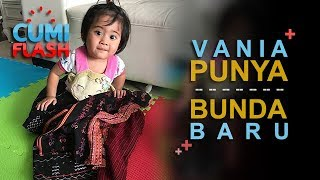Video Vania Punya Bunda Baru - CumiFlash 23 Oktober 2017 download MP3, 3GP, MP4, WEBM, AVI, FLV Oktober 2017