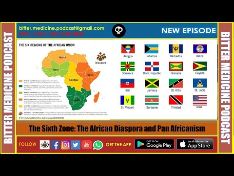 The Sixth Zone: The African Diaspora and Pan Africanism  (BITTER MEDICINE PODCAST LIVESTREAM)