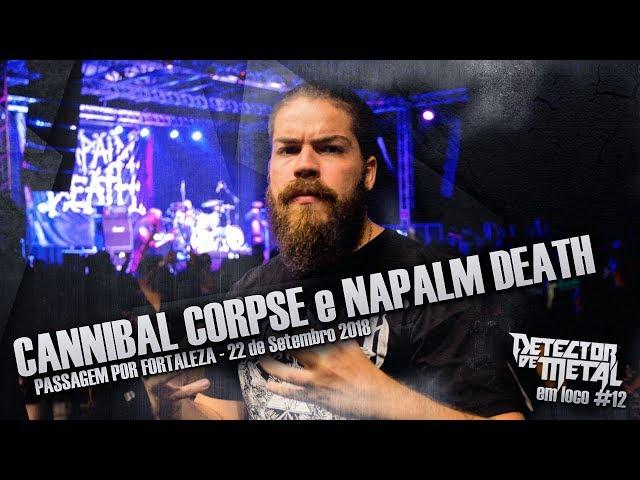 CANNIBAL CORPSE E NAPALM DEATH EM FORTALEZA | DETECTOR DE METAL EM LOCO 12