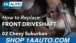 How to Install Replace Front Drive Shaft 2002 Chevy Suburban 1500 Buy Quality Parts at 1AAuto.com