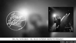 Bilal sonses - El Ele (Sözer sepetçi) Remix