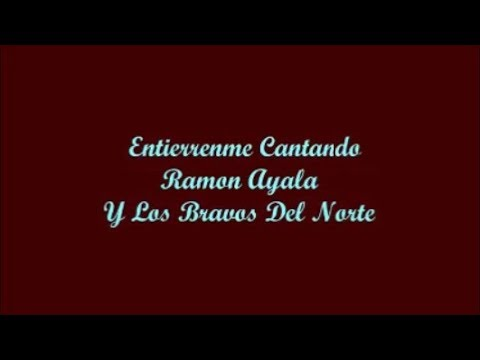 Entierrenme Cantando (Bury Me Singing) - Ramon Ayala (Letra - Lyrics)