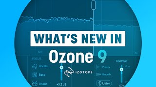 What's New in Ozone 9 | iZotope Ozone Mastering Software