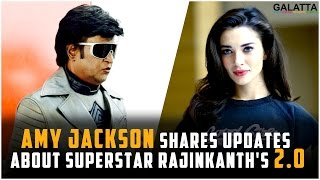 Amy Jackson Shares Updates About Superstar Rajinkanth's 2.0