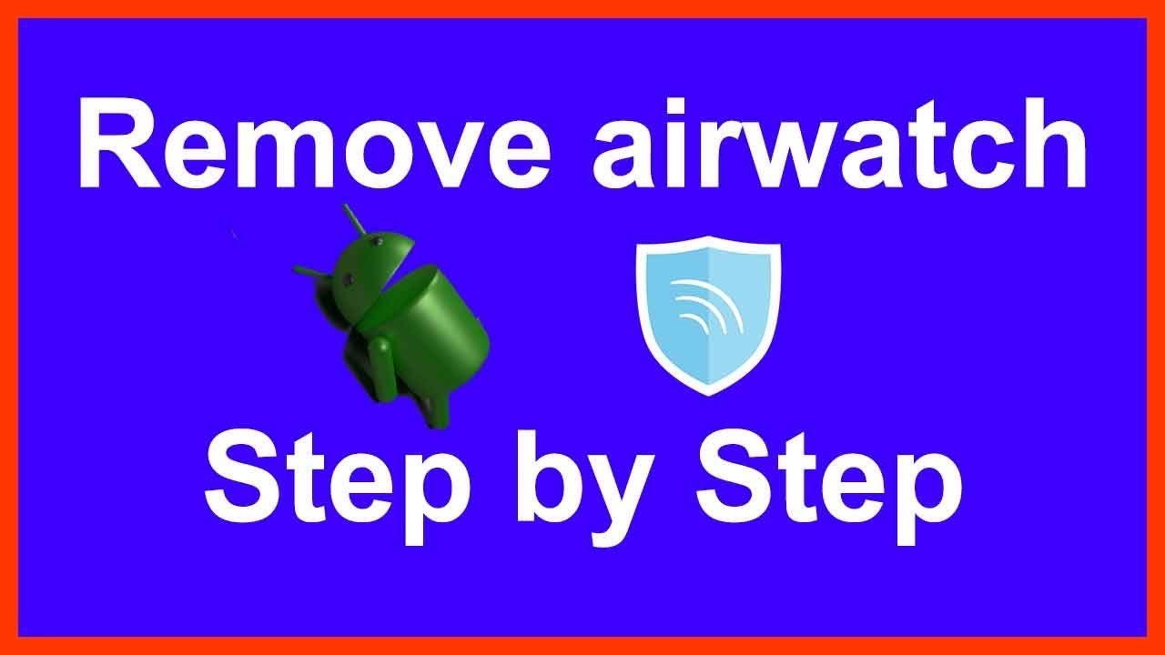 how to remove airwatch agent from android phone