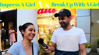 Impress A Girl Vs Break Up With A Girl | Street Interview India | Siddhartth Amar