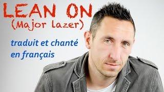 Major Lazer - Lean on (traduction en francais) COVER