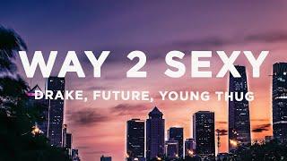 Drake - Way 2 Sexy (Lyrics) ft. Future, Young Thug