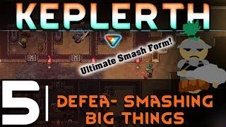 Keplerth | Ep.5 | Defea- SMASHING BIG THINGS