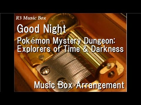 Good Night/Pokémon Mystery Dungeon: Explorers of Time & Darkness [Music Box]