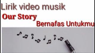 LIRIK LAGU OUR STORY BERNAFAS UNTUKMU TERBARU!!!