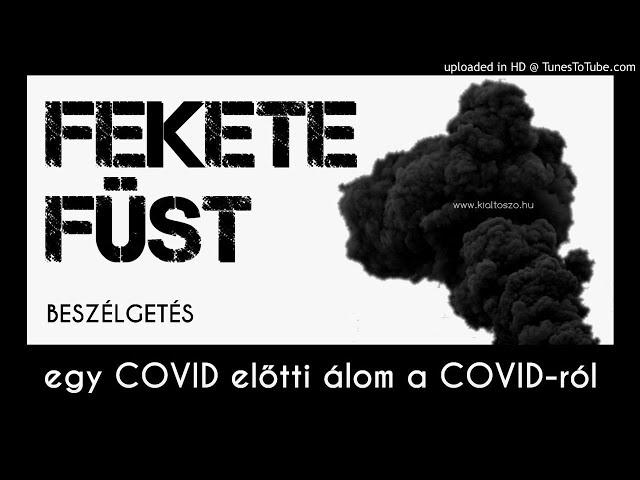 Fekete Füst – egy COVID előtti álom a COVID-ról –beszélgetés