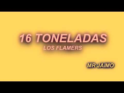 16 TONELADAS   LOS FLAMERS