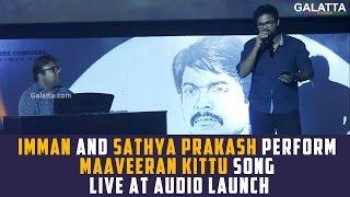 Imman and Sathya Prakash perform Maaveeran Kittu song live at audio launch