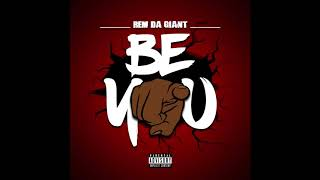 """Baixar """"Be You"""" New Single Release From REM DA GIANT"""