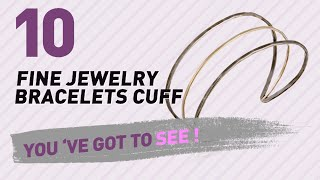 Fine Jewelry, Bracelets Cuff Collection // Most Popular 2017