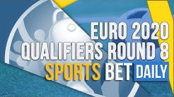 UEFA Euro 2020 Qualifying Round 8 Match Odds, Best Bets and Top Football Betting Tips