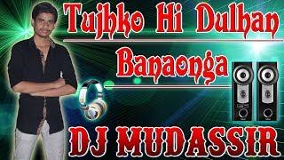 Gambar cover Tujhko Hi Dulhan Banaonga (Desi Dj night club) Dj Mudassir mixing
