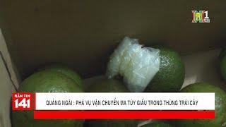 Triệt phá vụ vận chuyển ma túy giấu trong thùng trái cây   Nhật ký 141   Tin nóng 24H