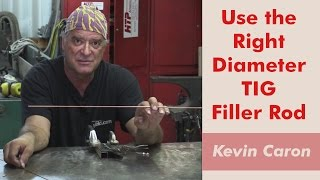how to pick the right size tig filler rod kevin caron