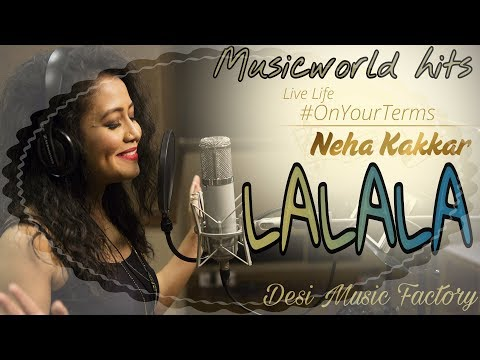 Lalala - NEHA KAKKAR ft. ARJUN KANUNGO - BILAL SAEED - Musicworld hits