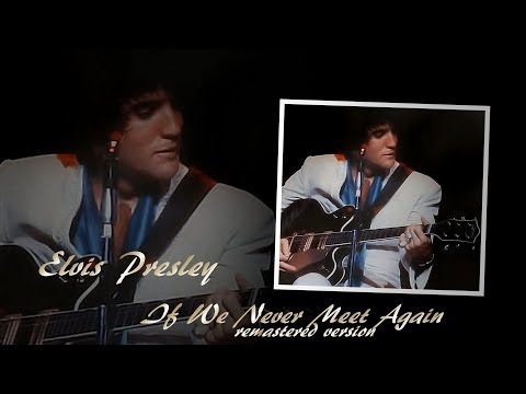 Elvis Presley -  If We Never Meet Again  ( remastered) with lyrics