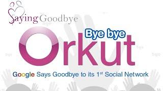 Goodbye, Orkut! Google