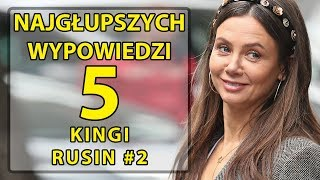 5 najgłupszych wypowiedzi Kingi Rusin #2