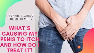 pennis itching home remedy | What's Causing My Penis to Itch and How Do I Treat It?
