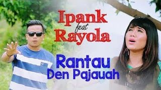 lagu minang terlaris •ipank feat rayola rantau den pajauah