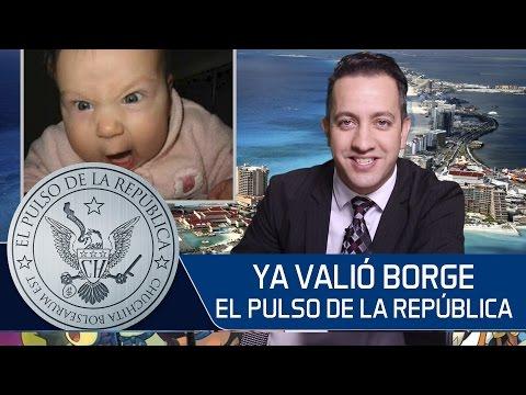 YA VALIÓ BORGE - EL PULSO DE LA REPÚBLICA