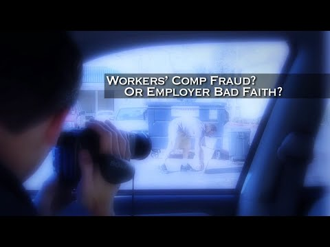 Workers' Comp Fraud? Or Employer Bad Faith?