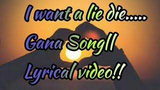 I want a lie die||Gana video Song||Lyrical video...