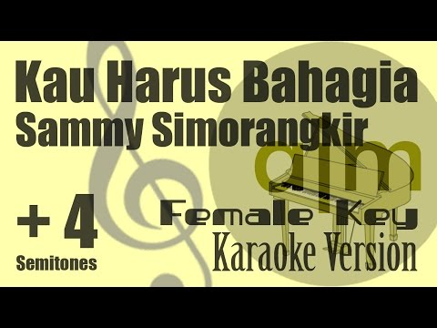 Sammy Simorangkir - Kau Harus Bahagia (Female Key, Plus 4 Semitones) Karaoke Version